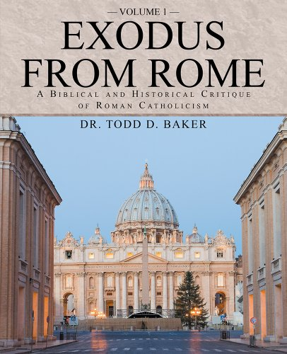 Exodus from Rome, Vol I by Dr. Todd D. Baker
